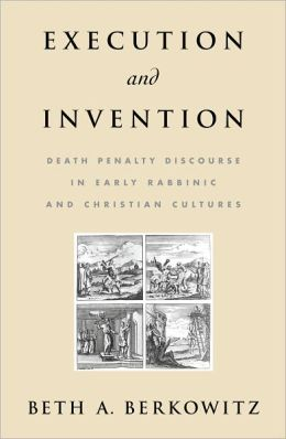 Execution and Invention: Death Penalty Discourse in Early Rabbinic and Christian Cultures