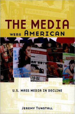 The Media Were American: U.S. Mass Media in Decline