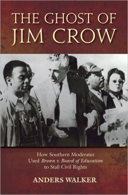 The Ghost of Jim Crow: How Southern Moderates Used Brown v. Board of Education to Stall Civil Rights