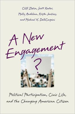 A New Engagement?: Political Participation, Civic Life, and the Changing American Citizen