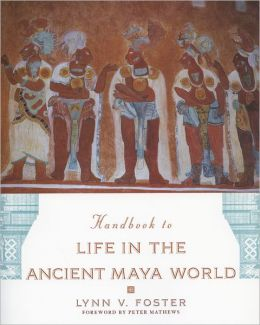 Handbook to Life in the Ancient Maya World