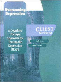 Overcoming Depression: A Cognitive Therapy Approach for Taming the Depression Beast, Client Workbook