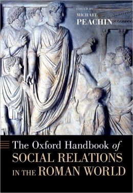 The Oxford Handbook of Social Relations in the Roman World