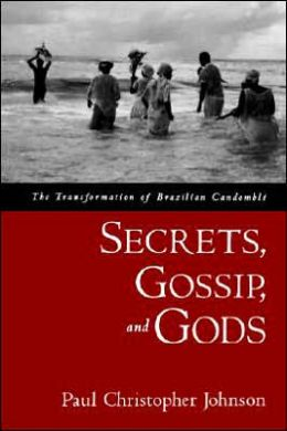 Secrets, Gossip, and Gods: The Transformation of Brazilian Candombli'A