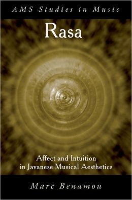 RASA: Affect and Intuition in Javanese Musical Aesthetics