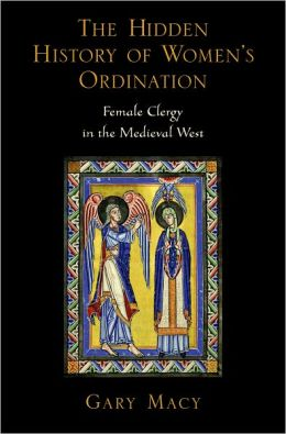 The Hidden History of Women¿s Ordination: Female Clergy in the Medieval West