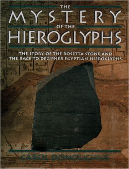 The Mystery Of The Hieroglyphs The Story Of The Rosetta