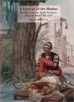 A Portrait of the Hindus: Balthazar Solvyns and the European Image of India 1760-1824