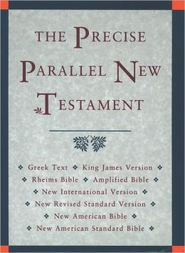 Precise Parallel New Testament: King James Version (KJV), New International Version (NIV), New American Bible (NAB), New Revised Standard Version (NRSV), New American Standard Bible Update (NASB), Rheims Bible, Amplified Bible, and Greek Text