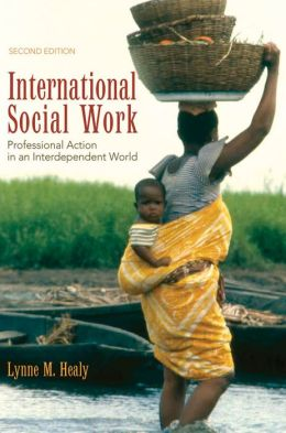 International Social Work: Professional Action in an Interdependent World Lynne Healy