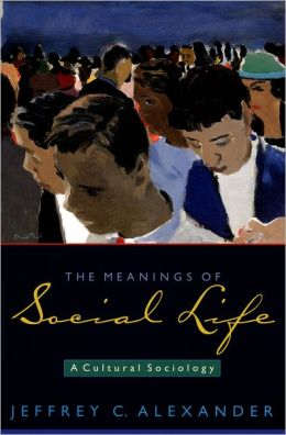 Meanings of Social Life: A Cultural Sociology
