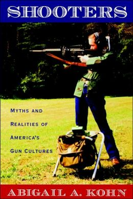 Shooters: Myths and Realities of America's Gun Cultures