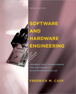 Software and Hardware Engineering: Assembly and C Programming for the Freescale HCS12 Microcontroller