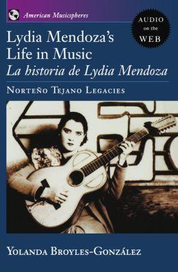 Lydia Mendoza's Life in Music: La Historia de Lydia Mendoza: Nortei'Ao Tejano Legacies