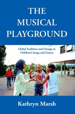 A Musical Playground: Global Tradition and Change in Children's Songs and Games