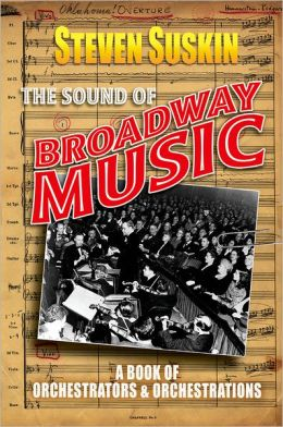 The Sound of Broadway Music: A Book of Orchestrators and Orchestrations