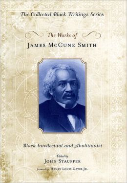 The Works of James McCune Smith: Black Intellectual and Abolitionist
