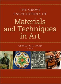 The Grove Encyclopedia of Materials & Techniques in Art: One-volume format