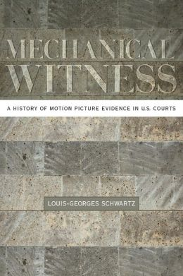 Mechanical Witness: A History of Motion Picture Evidence in U.S. Courts