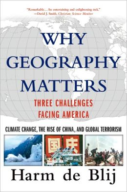 Why Geography Matters: Three Challenges Facing America: Climate Change, the Rise of China, and Global Terrorism
