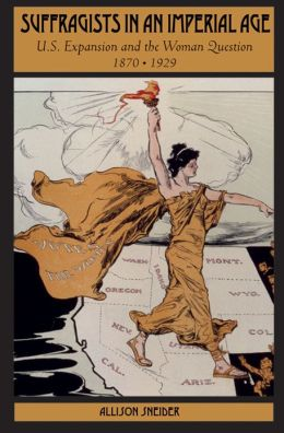Suffragists in an Imperial Age: U.S. Expansion and the Woman Question, 1870-1929