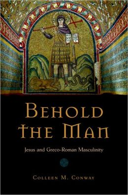 Behold the Man: Jesus and Greco-Roman Masculinity