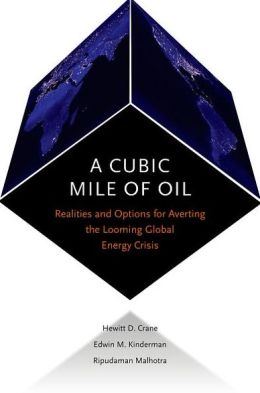 A Cubic Mile of Oil: Realities and Options for Averting the Looming Global Energy Crisis