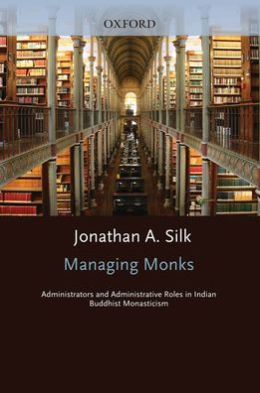 Managing Monks: Administrators and Administrative Roles in Indian Buddhist Monasticism
