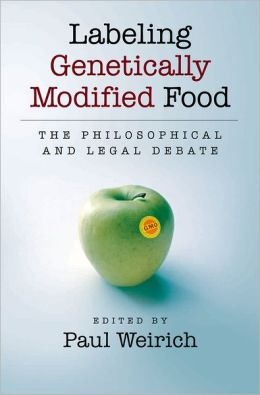 Labeling Genetically Modified Food: The Philosophical and Legal Debate
