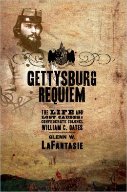 Gettysburg Requiem: The Life and Lost Causes of Confederate Colonel William C. Oates