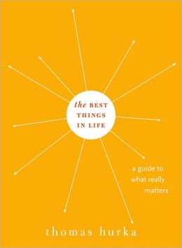 The Best Things in Life: A Guide to What Really Matters