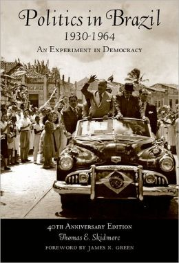 Politics in Brazil 1930-1964: An Experiment in Democracy