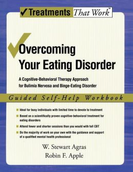Overcoming Your Eating Disorder: A Cognitive-Behavioral Therapy Approach for Bulimia Nervosa and Binge-Eating Disorder, Guided Self Help Workbook