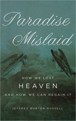 Paradise Mislaid: How We Lost Heaven and How We Can Regain It