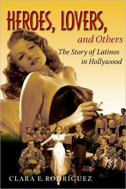 Heroes, Lovers, and Others: The Story of Latinos in Hollywood