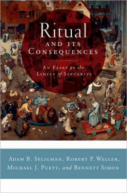 Ritual and its Consequences: An Essay on the Limits of Sincerity