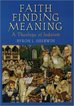 Faith Finding Meaning: A Theology of Judaism