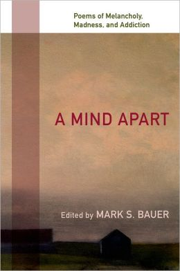 A Mind Apart: Poems of Melancholy, Madness, and Addiction