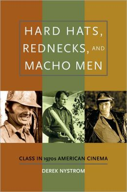Hard Hats, Rednecks, and Macho Men Class in 1970s American Cinema