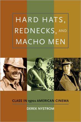 Hard Hats, Rednecks, and Macho Men Class in 1970s American Cinema