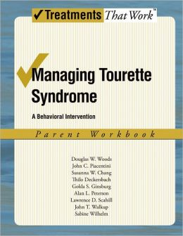 Managing Tourette Syndrome: A Behavioral Intervention Workbook, Parent Workbook