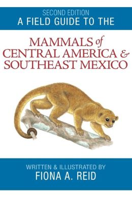 Field Guide to the Mammals of Central America and Southeast Mexico