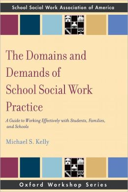 The Domains and Demands of School Social Work Practice: A Guide to Working Effectively with Students, Families and Schools