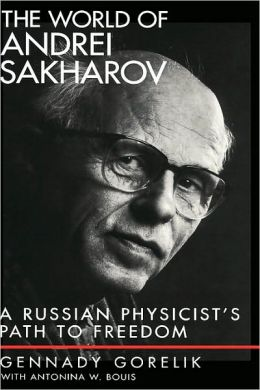 The World of Andrei Sakharov: A Russian Physicist's Path to Freedom: A Russian Physicist's Path to Freedom