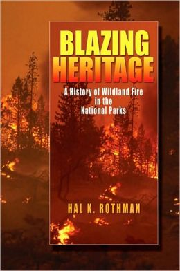Blazing Heritage: A History of Wildland Fire in the National Parks: A History of Wildland Fire in the National Parks