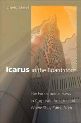 Icarus in the Boardroom: The Fundamental Flaws in Corporate America and Where They Came From: The Fundamental Flaws in Corporate America and Where They Came From
