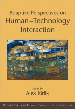 Adaptive Perspectives on Human-Technology Interaction: Methods and Models for Cognitive Engineering and Human-Computer Interaction: Methods and Models for Cognitive Engineering and Human-Computer Interaction