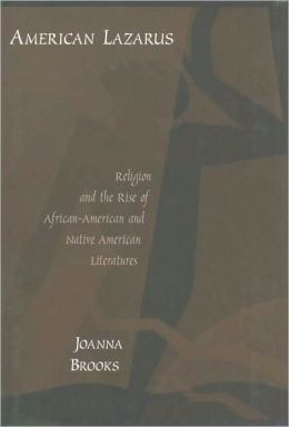American Lazarus: Religion and the Rise of African-American and Native American Literatures: Religion and the Rise of African-American and Native American Literatures