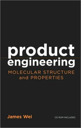 Product Engineering: Molecular Structure and Properties: Molecular Structure and Properties