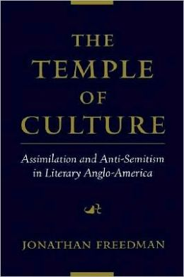 The Temple of Culture: Assimilation and Anti-Semitism in Literary Anglo-America: Assimilation and Anti-Semitism in Literary Anglo-America